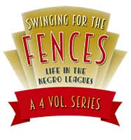 Swinging For The Fences: Life in the Negro Leagues
